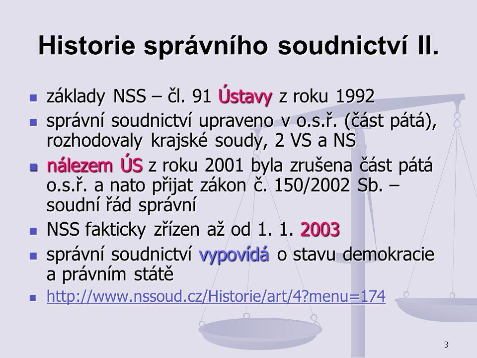 3 Historie správního soudnictví II. základy NSS – čl. 91 Ústavy z roku 1992 základy NSS – čl. 91 Ústavy z roku 1992 správní soudnictví upraveno v o.s.
