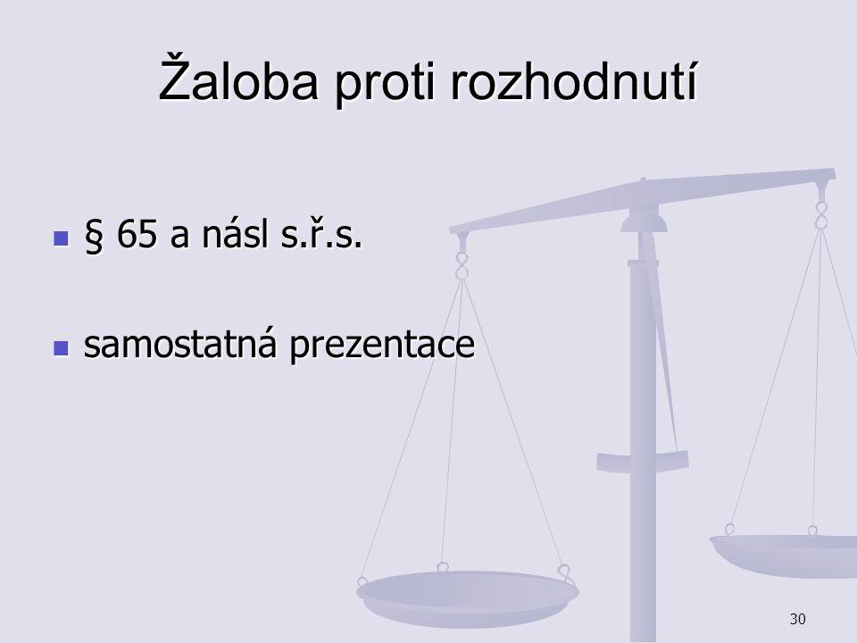 30 Žaloba proti rozhodnutí § 65 a násl s.ř.s. § 65 a násl s.ř.s. samostatná prezentace samostatná prezentace