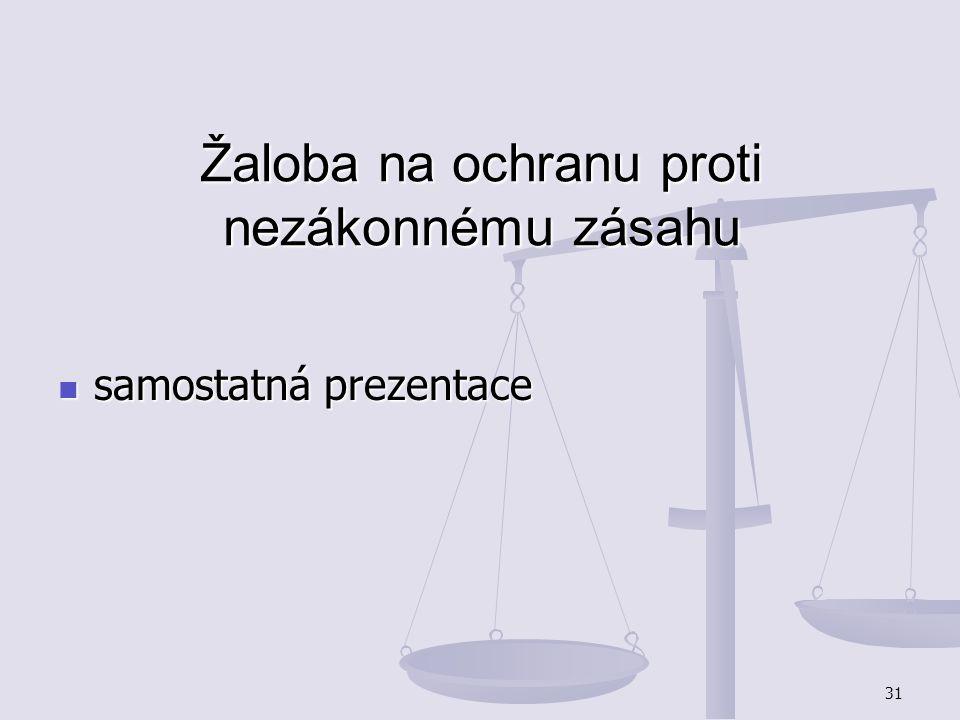 31 Žaloba na ochranu proti nezákonnému zásahu samostatná prezentace samostatná prezentace