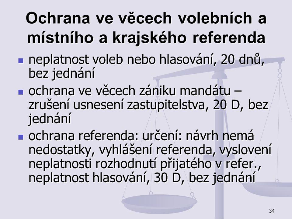 34 Ochrana ve věcech volebních a místního a krajského referenda neplatnost voleb nebo hlasování, 20 dnů, bez jednání neplatnost voleb nebo hlasování,