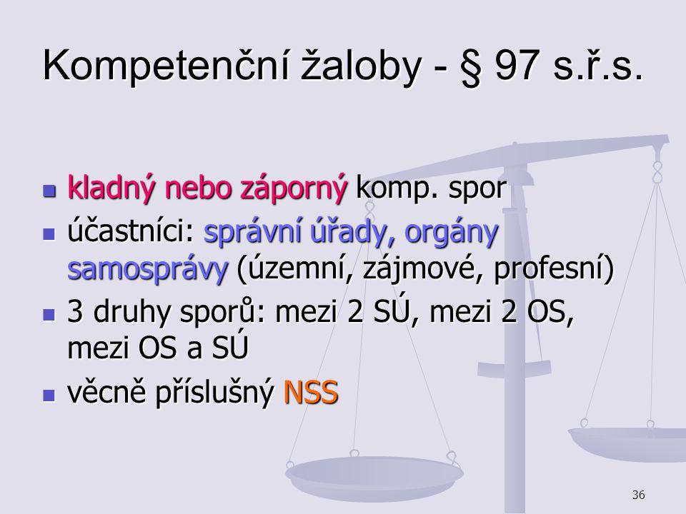 36 Kompetenční žaloby - § 97 s.ř.s. kladný nebo záporný komp. spor kladný nebo záporný komp. spor účastníci: správní úřady, orgány samosprávy (územní,