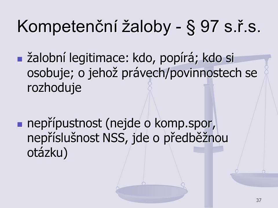 37 Kompetenční žaloby - § 97 s.ř.s. žalobní legitimace: kdo, popírá; kdo si osobuje; o jehož právech/povinnostech se rozhoduje žalobní legitimace: kdo