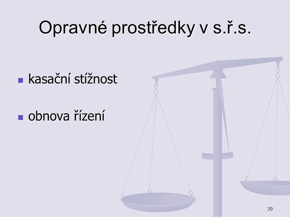 39 Opravné prostředky v s.ř.s. kasační stížnost kasační stížnost obnova řízení obnova řízení