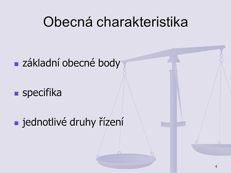 4 Obecná charakteristika základní obecné body základní obecné body specifika specifika jednotlivé druhy řízení jednotlivé druhy řízení