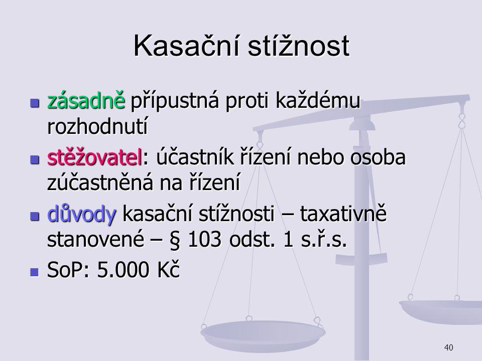40 Kasační stížnost zásadně přípustná proti každému rozhodnutí zásadně přípustná proti každému rozhodnutí stěžovatel: účastník řízení nebo osoba zúčas