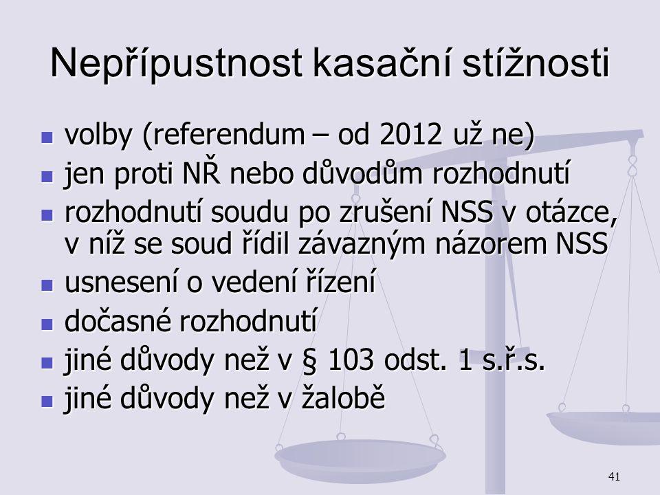 41 Nepřípustnost kasační stížnosti volby (referendum – od 2012 už ne) volby (referendum – od 2012 už ne) jen proti NŘ nebo důvodům rozhodnutí jen prot