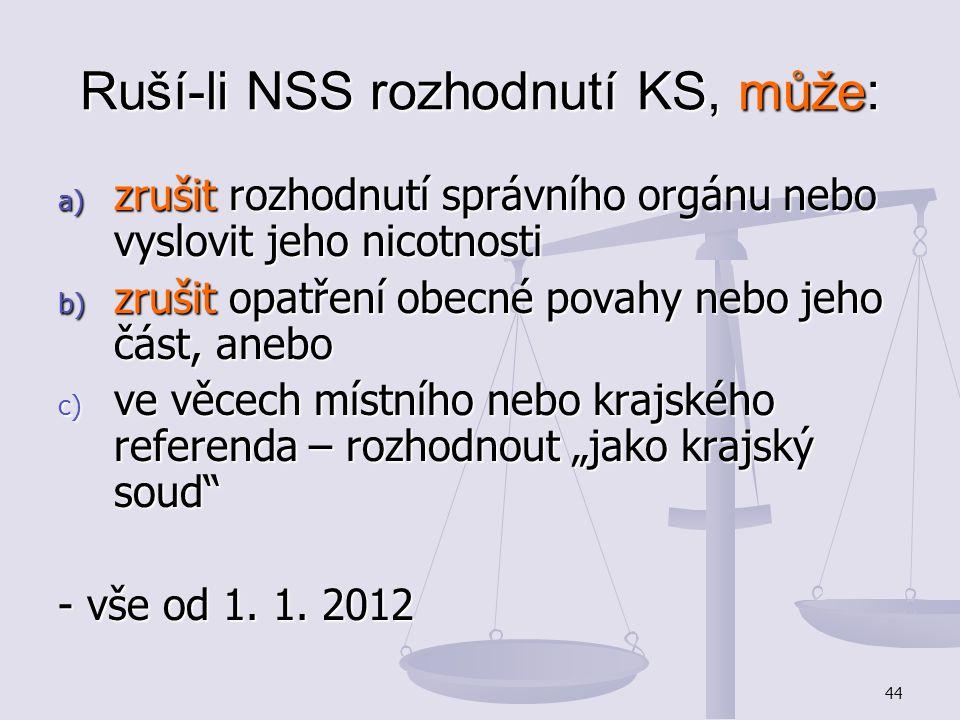 44 Ruší-li NSS rozhodnutí KS, může: a) zrušit rozhodnutí správního orgánu nebo vyslovit jeho nicotnosti b) zrušit opatření obecné povahy nebo jeho čás