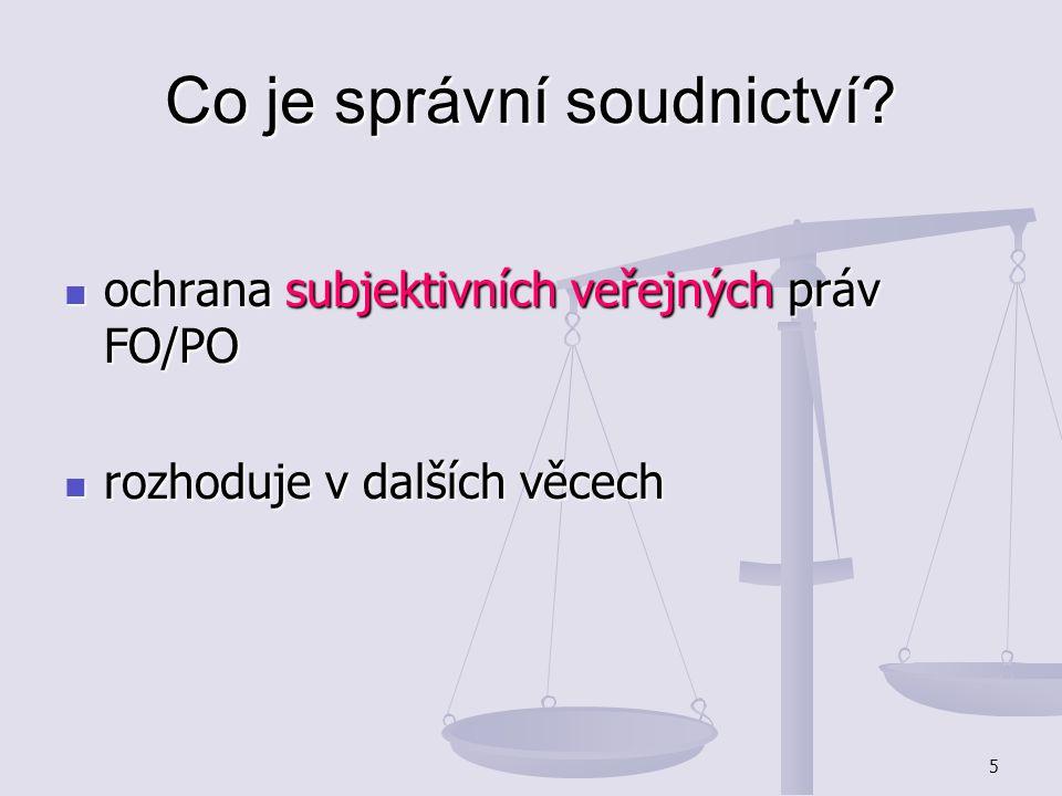 5 Co je správní soudnictví? ochrana subjektivních veřejných práv FO/PO ochrana subjektivních veřejných práv FO/PO rozhoduje v dalších věcech rozhoduje