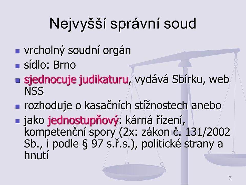 7 Nejvyšší správní soud vrcholný soudní orgán vrcholný soudní orgán sídlo: Brno sídlo: Brno sjednocuje judikaturu, vydává Sbírku, web NSS sjednocuje j