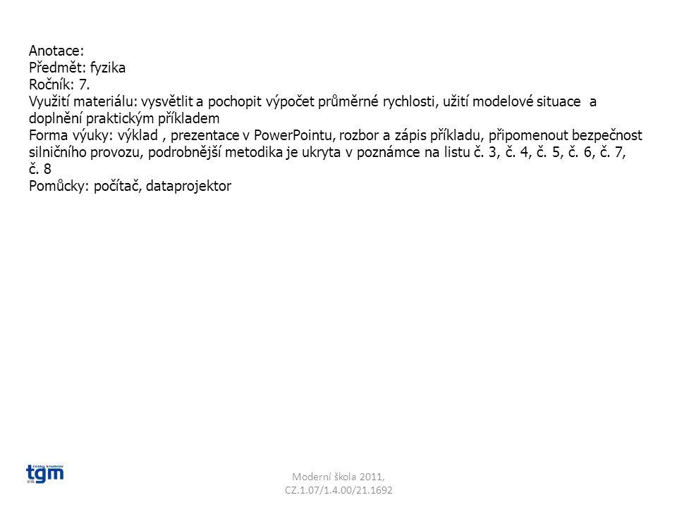 Anotace: Předmět: fyzika Ročník: 7. Využití materiálu: vysvětlit a pochopit výpočet průměrné rychlosti, užití modelové situace a doplnění praktickým p
