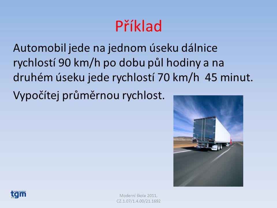 Příklad Automobil jede na jednom úseku dálnice rychlostí 90 km/h po dobu půl hodiny a na druhém úseku jede rychlostí 70 km/h 45 minut.