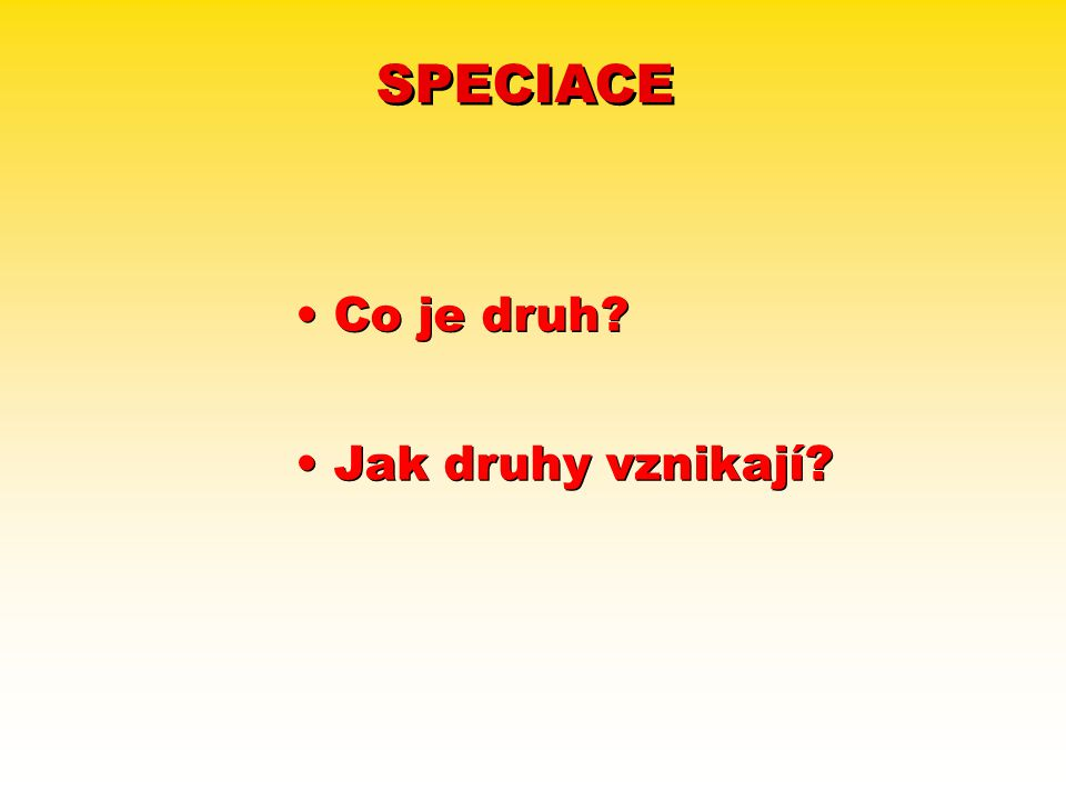 SPECIACE Co je druh? Jak druhy vznikají?