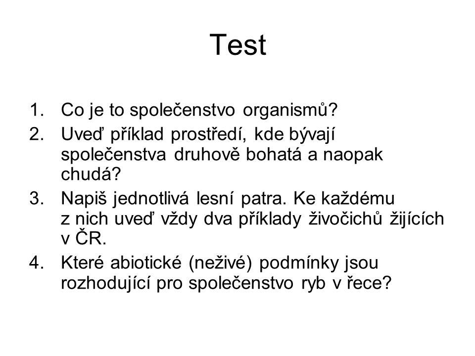 Test 1.Co je to společenstvo organismů? 2.Uveď příklad prostředí, kde bývají společenstva druhově bohatá a naopak chudá? 3.Napiš jednotlivá lesní patr