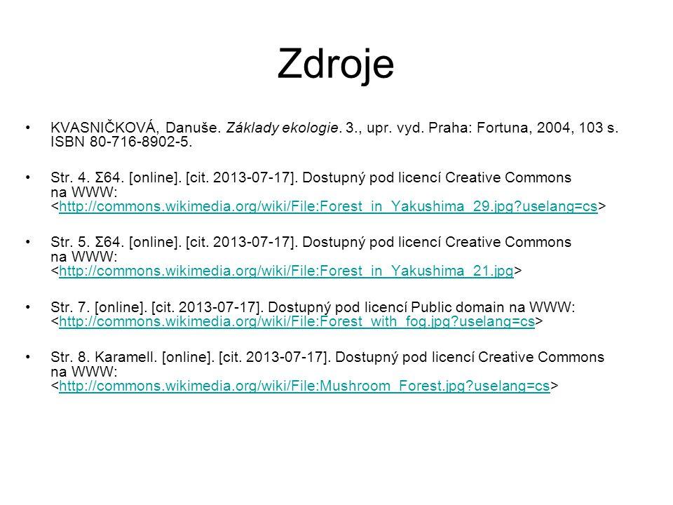 Zdroje KVASNIČKOVÁ, Danuše. Základy ekologie. 3., upr. vyd. Praha: Fortuna, 2004, 103 s. ISBN 80-716-8902-5. Str. 4. Σ64. [online]. [cit. 2013-07-17].