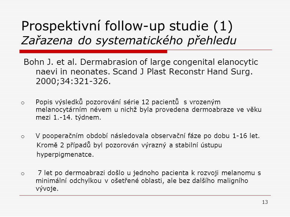 Prospektivní follow-up studie (1) Zařazena do systematického přehledu Bohn J. et al. Dermabrasion of large congenital elanocytic naevi in neonates. Sc