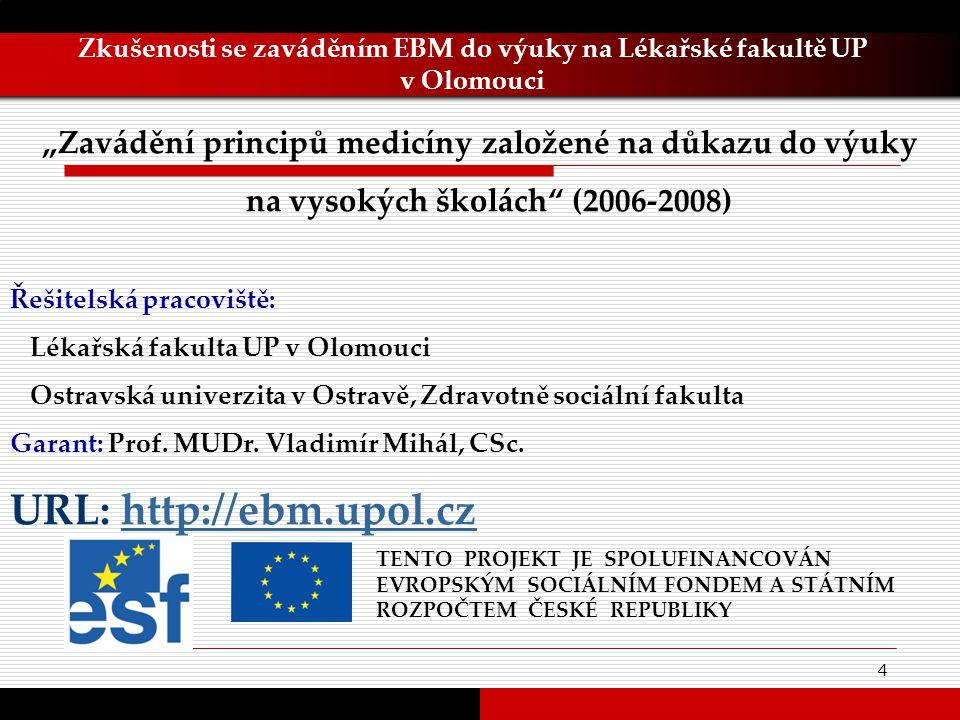 4 Zkušenosti se zaváděním EBM do výuky na Lékařské fakultě UP v Olomouci TENTO PROJEKT JE SPOLUFINANCOVÁN EVROPSKÝM SOCIÁLNÍM FONDEM A STÁTNÍM ROZPOČT