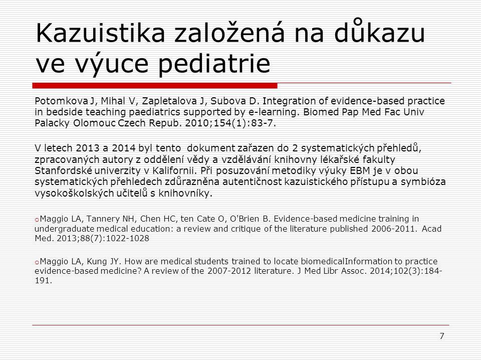 Kazuistika založená na důkazu ve výuce pediatrie Potomkova J, Mihal V, Zapletalova J, Subova D. Integration of evidence-based practice in bedside teac