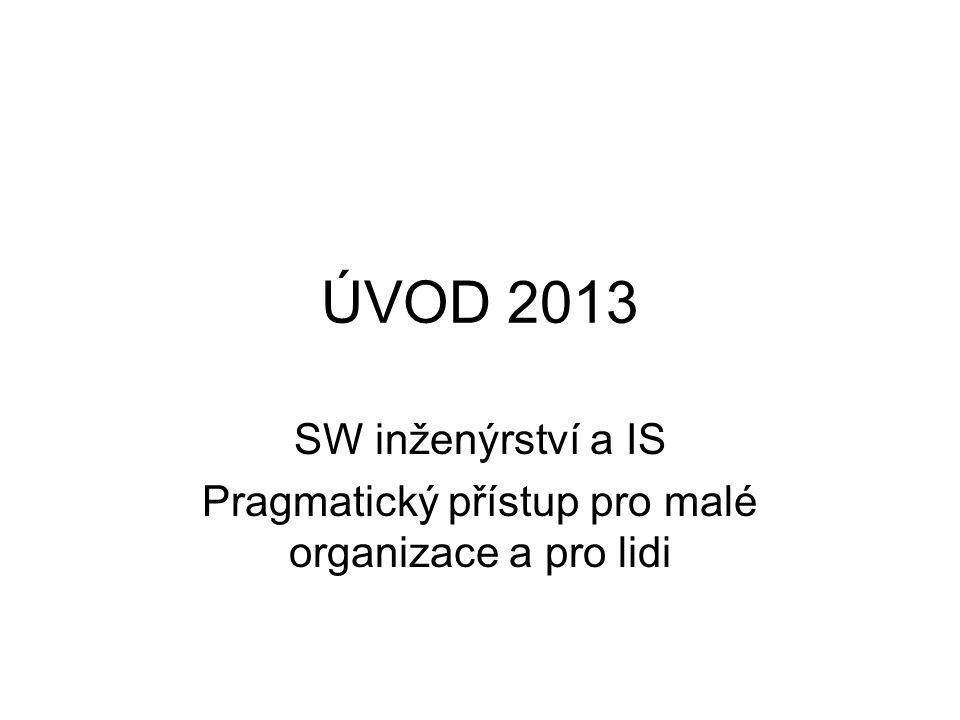 ÚVOD 2013 SW inženýrství a IS Pragmatický přístup pro malé organizace a pro lidi