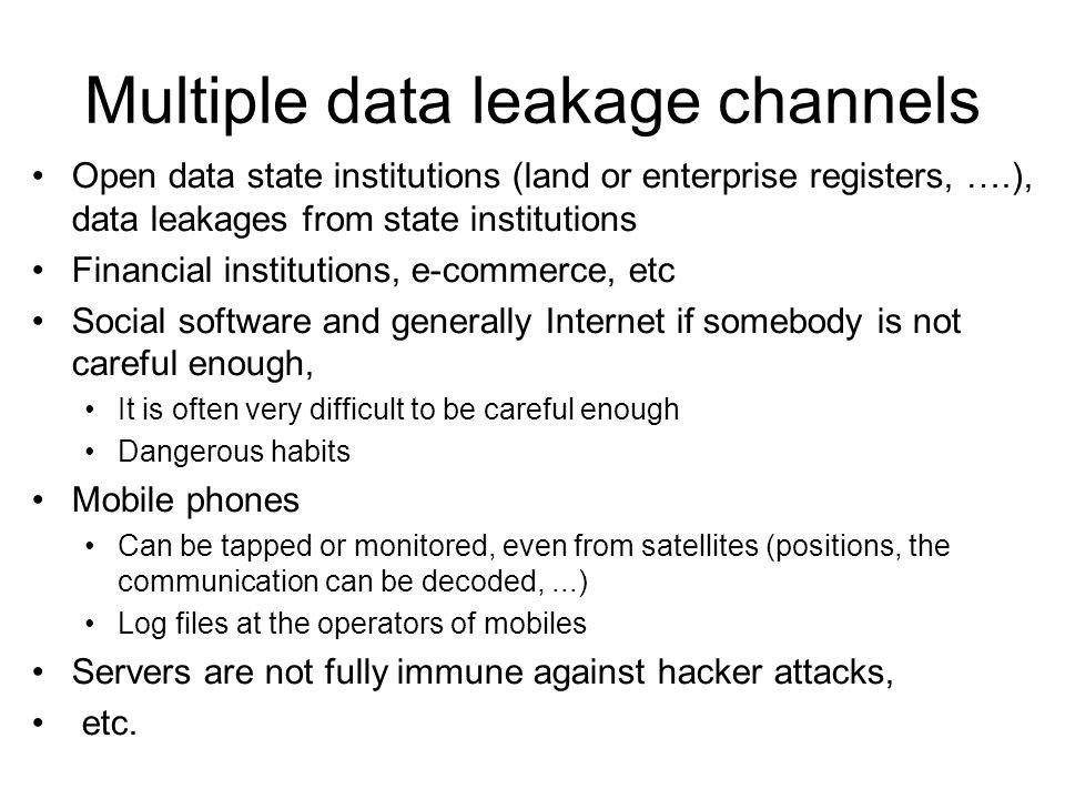 Multiple data leakage channels Open data state institutions (land or enterprise registers, ….), data leakages from state institutions Financial instit