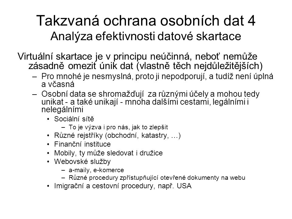 Takzvaná ochrana osobních dat 4 Analýza efektivnosti datové skartace Virtuální skartace je v principu neúčinná, neboť nemůže zásadně omezit únik dat (