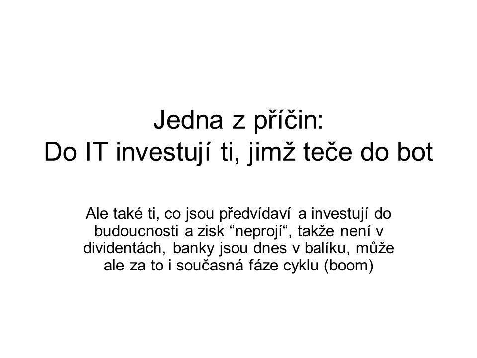 """Jedna z příčin: Do IT investují ti, jimž teče do bot Ale také ti, co jsou předvídaví a investují do budoucnosti a zisk """"neprojí"""", takže není v dividen"""
