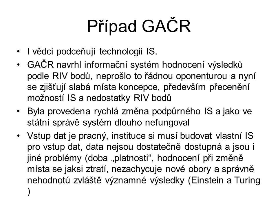 Případ GAČR I vědci podceňují technologii IS. GAČR navrhl informační systém hodnocení výsledků podle RIV bodů, neprošlo to řádnou oponenturou a nyní s