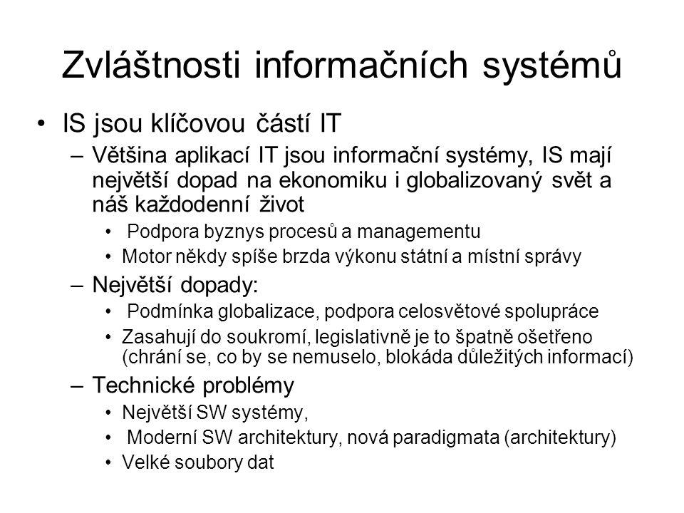 Zvláštnosti informačních systémů IS jsou klíčovou částí IT –Většina aplikací IT jsou informační systémy, IS mají největší dopad na ekonomiku i globali