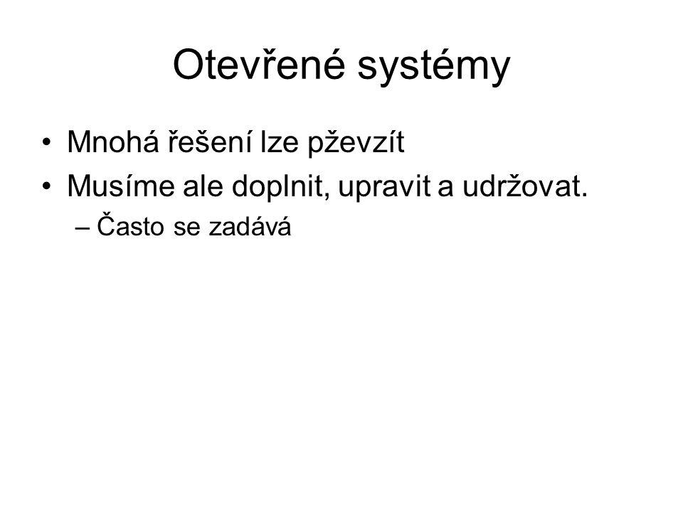 Otevřené systémy Mnohá řešení lze pževzít Musíme ale doplnit, upravit a udržovat. –Často se zadává