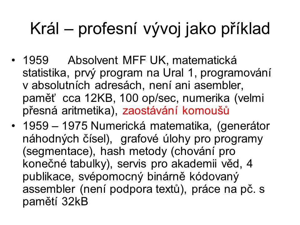 Král – profesní vývoj jako příklad 1959 Absolvent MFF UK, matematická statistika, prvý program na Ural 1, programování v absolutních adresách, není an