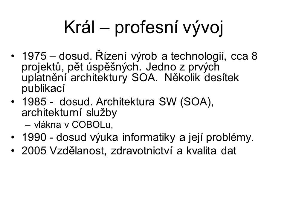 Král – profesní vývoj 1975 – dosud. Řízení výrob a technologií, cca 8 projektů, pět úspěšných. Jedno z prvých uplatnění architektury SOA. Několik desí