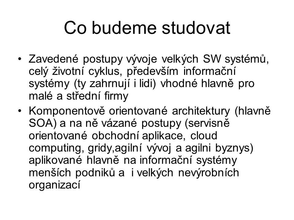 Co budeme studovat Zavedené postupy vývoje velkých SW systémů, celý životní cyklus, především informační systémy (ty zahrnují i lidi) vhodné hlavně pr