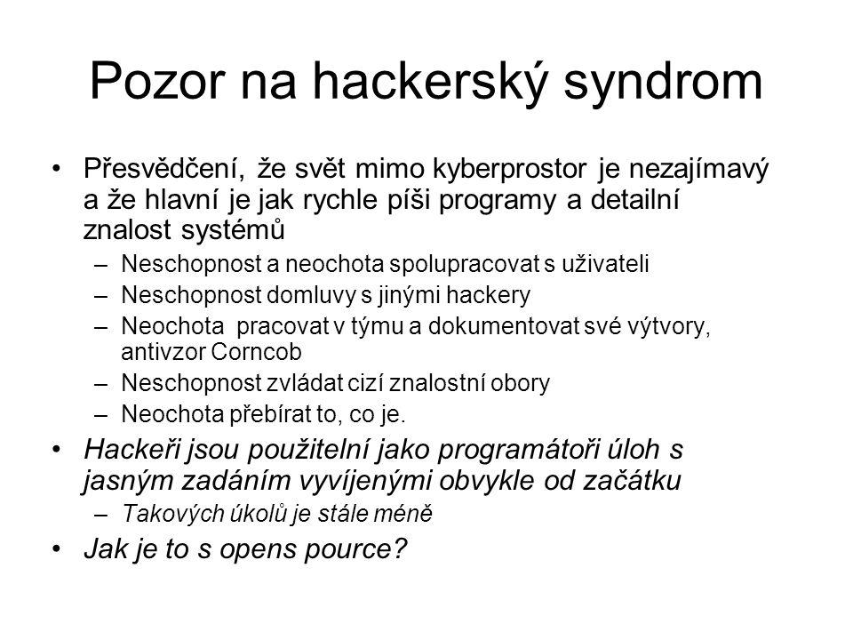 Pozor na hackerský syndrom Přesvědčení, že svět mimo kyberprostor je nezajímavý a že hlavní je jak rychle píši programy a detailní znalost systémů –Ne