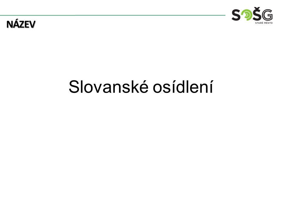 NÁZEV Slovanské osídlení