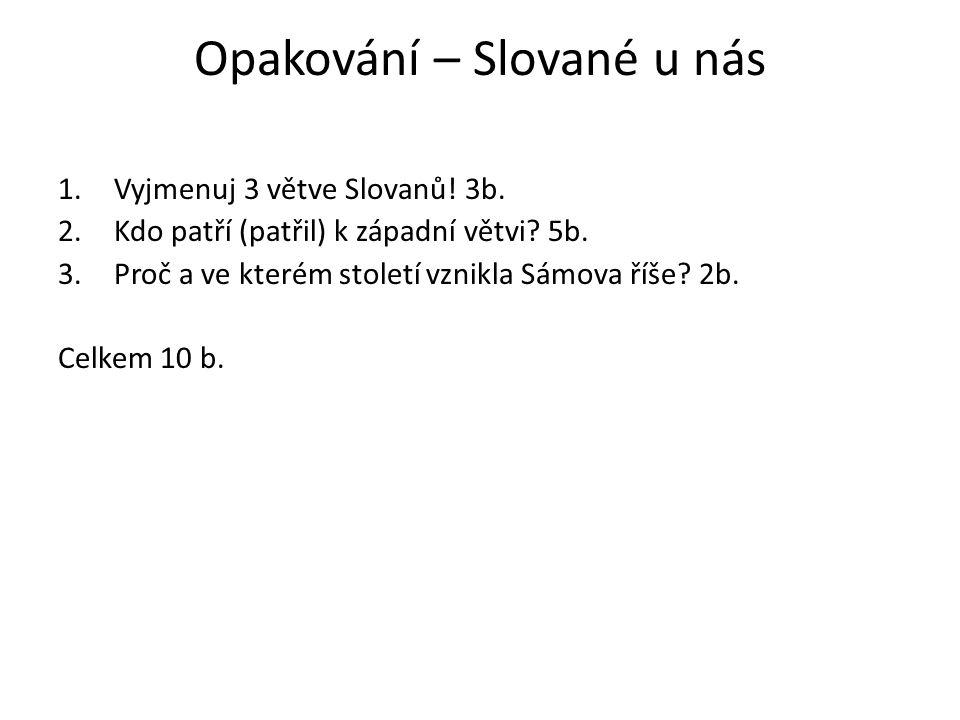 Opakování – Slované u nás 1.Vyjmenuj 3 větve Slovanů.
