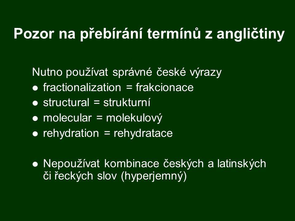 Pozor na přebírání termínů z angličtiny Nutno používat správné české výrazy fractionalization = frakcionace structural = strukturní molecular = moleku