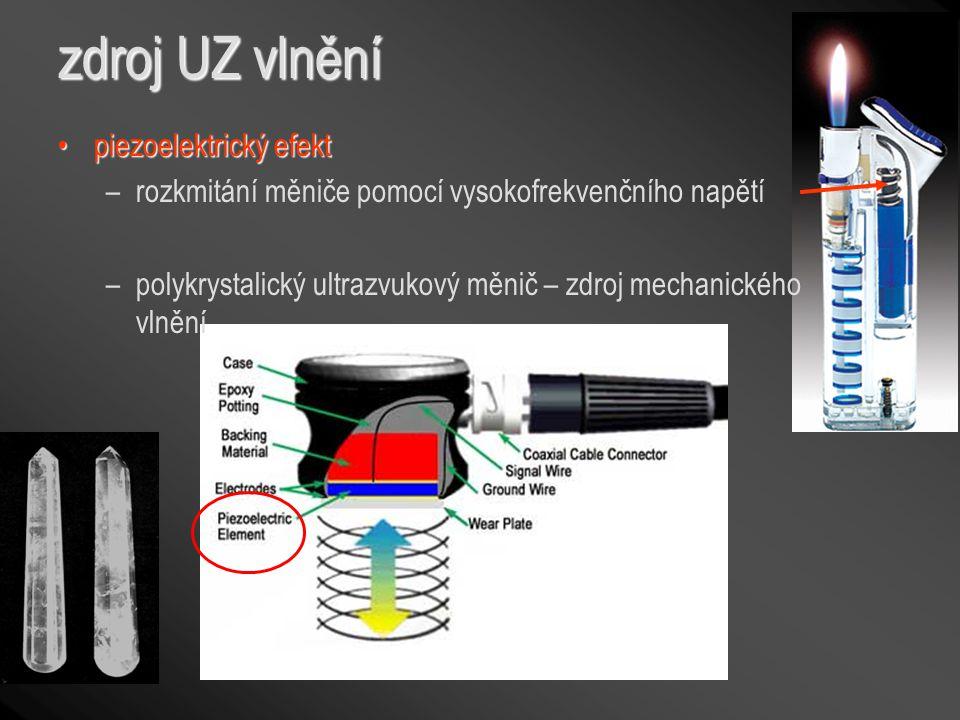 zdroj UZ vlnění piezoelektrický efektpiezoelektrický efekt –rozkmitání měniče pomocí vysokofrekvenčního napětí –polykrystalický ultrazvukový měnič – z