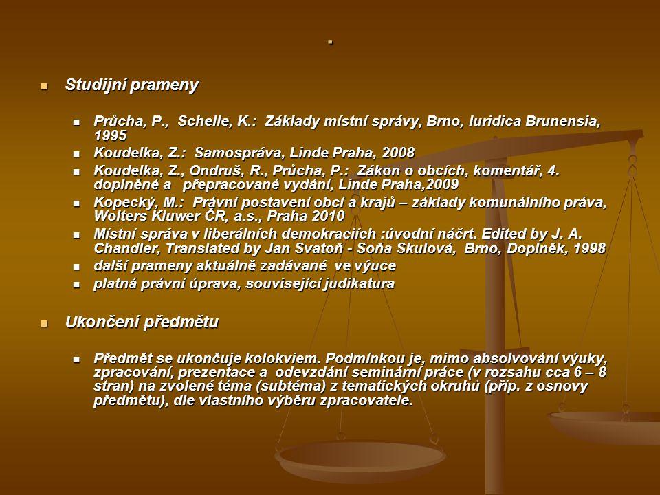 . Studijní prameny Studijní prameny Průcha, P., Schelle, K.: Základy místní správy, Brno, Iuridica Brunensia, 1995 Průcha, P., Schelle, K.: Základy mí