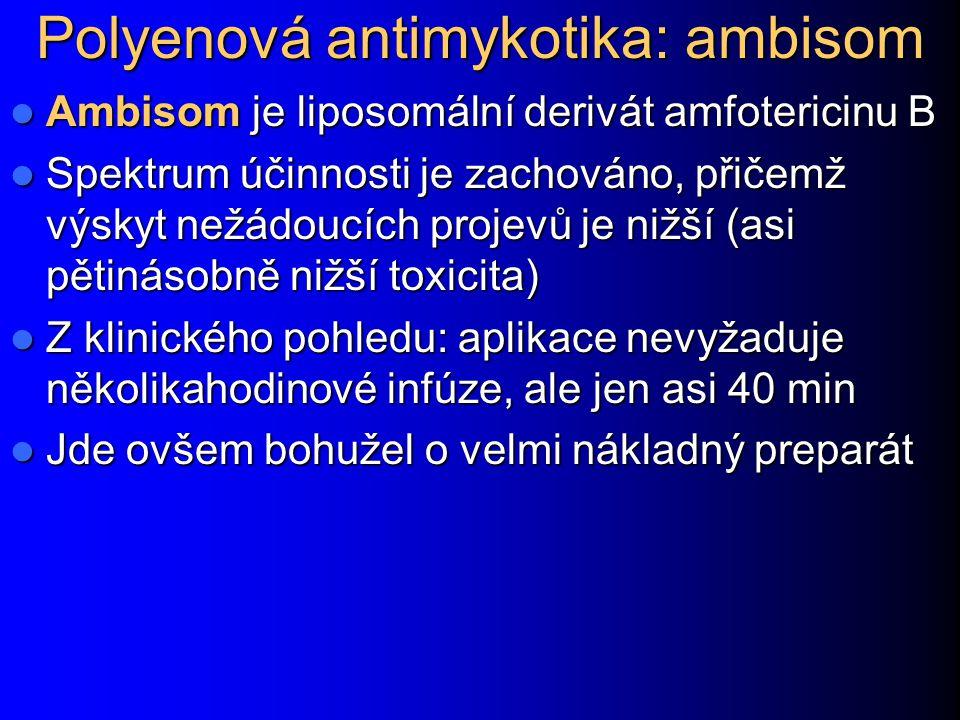 Polyenová antimykotika: ambisom Ambisom je liposomální derivát amfotericinu B Ambisom je liposomální derivát amfotericinu B Spektrum účinnosti je zach