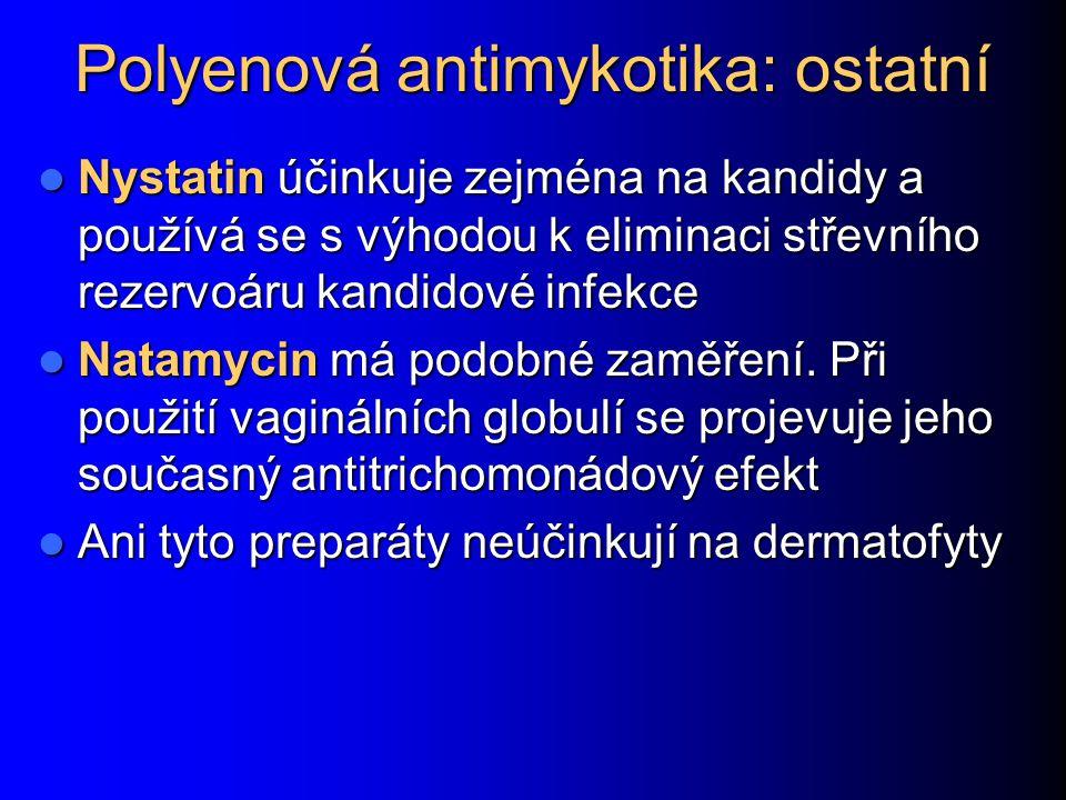 Polyenová antimykotika: ostatní Nystatin účinkuje zejména na kandidy a používá se s výhodou k eliminaci střevního rezervoáru kandidové infekce Nystati