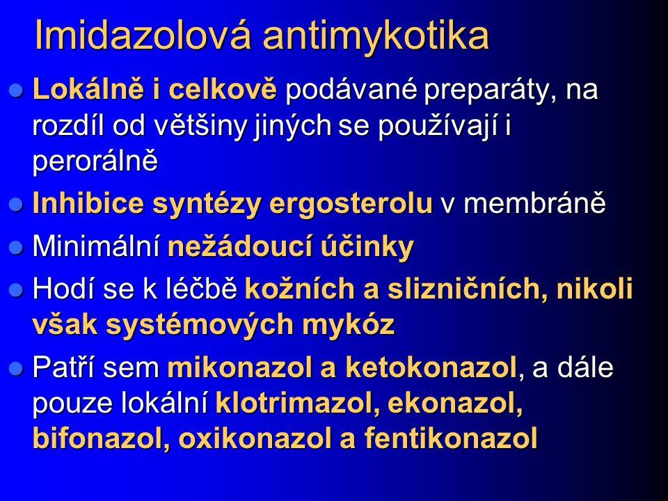 Imidazolová antimykotika Lokálně i celkově podávané preparáty, na rozdíl od většiny jiných se používají i perorálně Lokálně i celkově podávané prepará