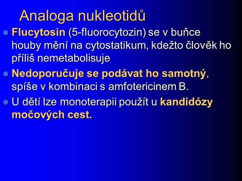 Analoga nukleotidů Flucytosin (5-fluorocytozin) se v buňce houby mění na cytostatikum, kdežto člověk ho příliš nemetabolisuje Flucytosin (5-fluorocyto