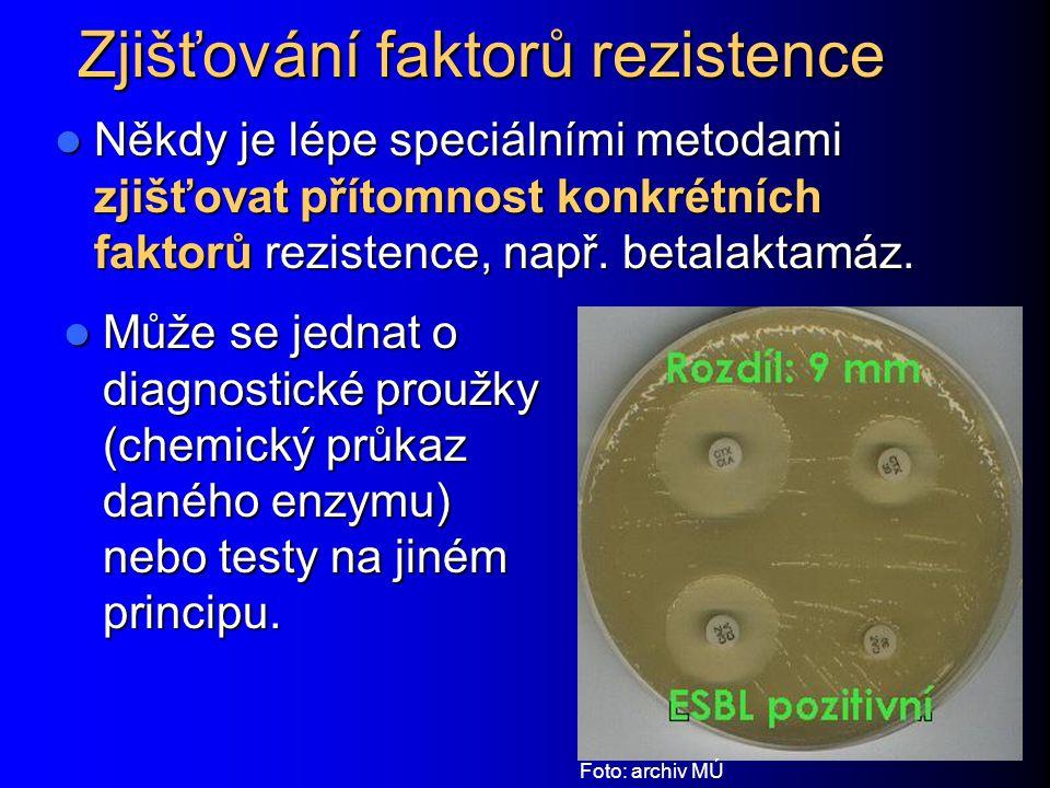 Zjišťování faktorů rezistence Někdy je lépe speciálními metodami zjišťovat přítomnost konkrétních faktorů rezistence, např. betalaktamáz. Někdy je lép