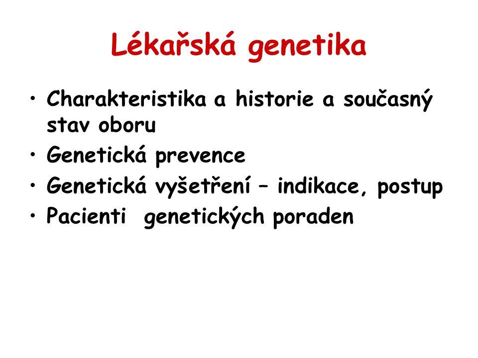 Lékařská genetika Charakteristika a historie a současný stav oboru Genetická prevence Genetická vyšetření – indikace, postup Pacienti genetických pora