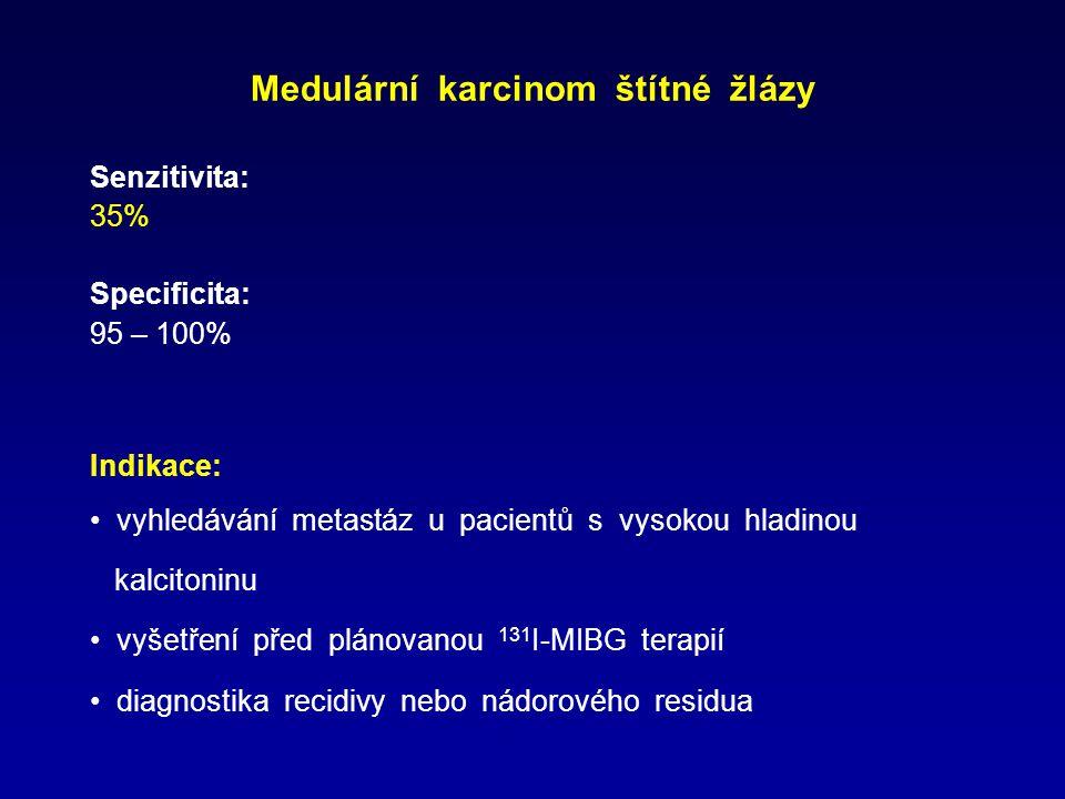Medulární karcinom štítné žlázy Senzitivita: 35% Specificita: 95 – 100% Indikace: vyhledávání metastáz u pacientů s vysokou hladinou kalcitoninu vyšetření před plánovanou 131 I-MIBG terapií diagnostika recidivy nebo nádorového residua