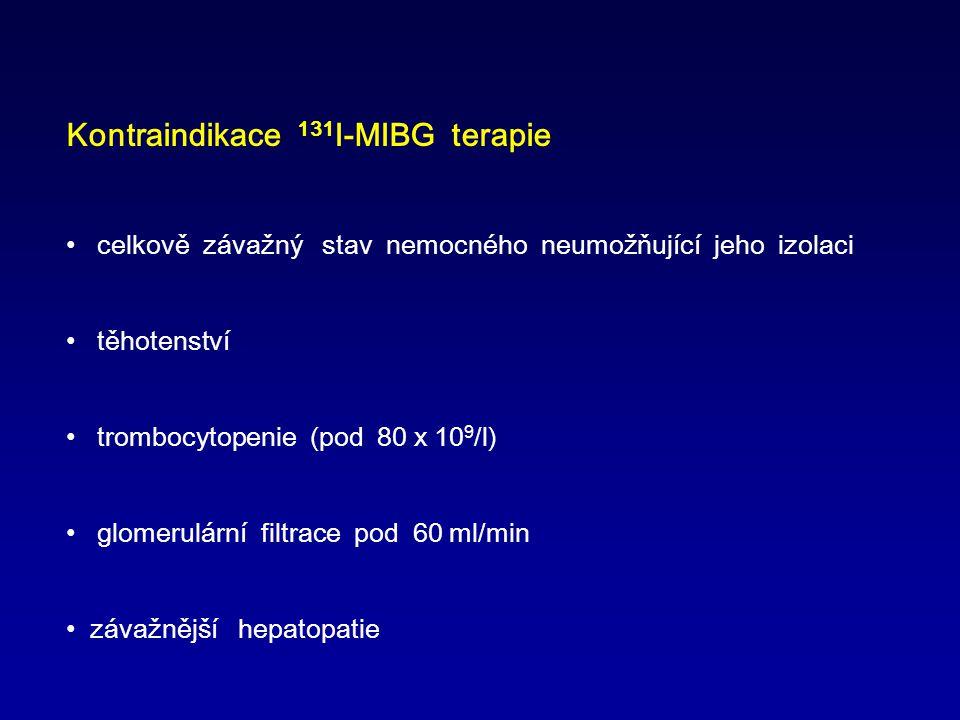 Kontraindikace 131 I-MIBG terapie celkově závažný stav nemocného neumožňující jeho izolaci těhotenství trombocytopenie (pod 80 x 10 9 /l) glomerulární filtrace pod 60 ml/min závažnější hepatopatie