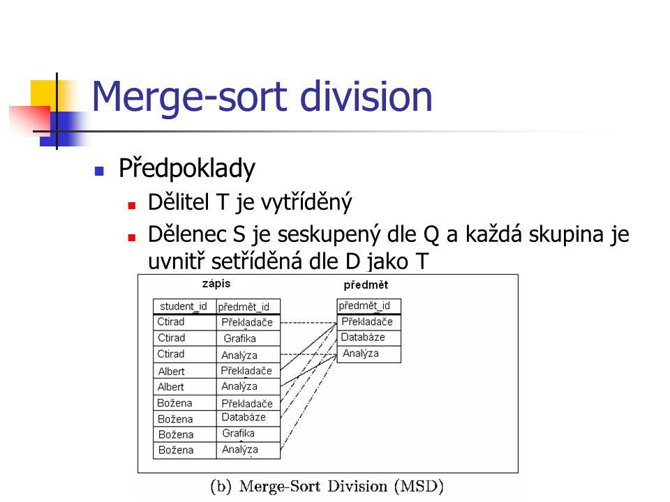 Merge-sort division Předpoklady Dělitel T je vytříděný Dělenec S je seskupený dle Q a každá skupina je uvnitř setříděná dle D jako T