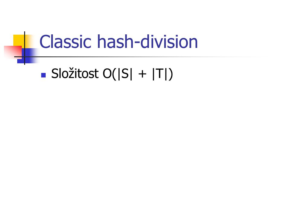 Classic hash-division Složitost O(|S| + |T|)
