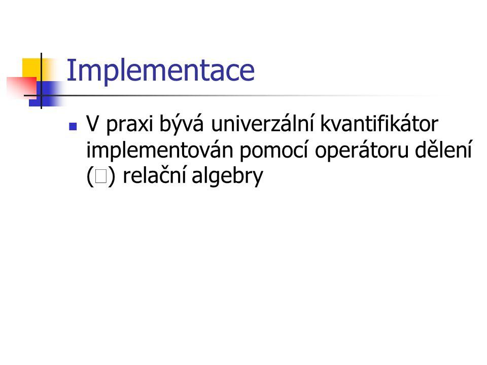 Implementace V praxi bývá univerzální kvantifikátor implementován pomocí operátoru dělení (  ) relační algebry
