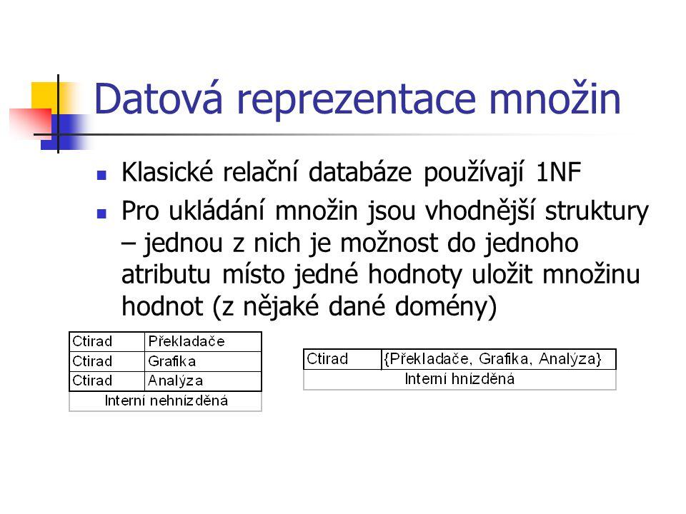 Datová reprezentace množin Klasické relační databáze používají 1NF Pro ukládání množin jsou vhodnější struktury – jednou z nich je možnost do jednoho atributu místo jedné hodnoty uložit množinu hodnot (z nějaké dané domény)