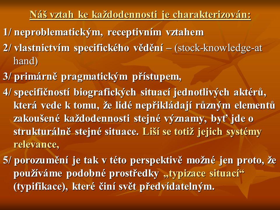 Náš vztah ke každodennosti je charakterizován: 1/ neproblematickým, receptivním vztahem 2/ vlastnictvím specifického vědění – (stock-knowledge-at hand